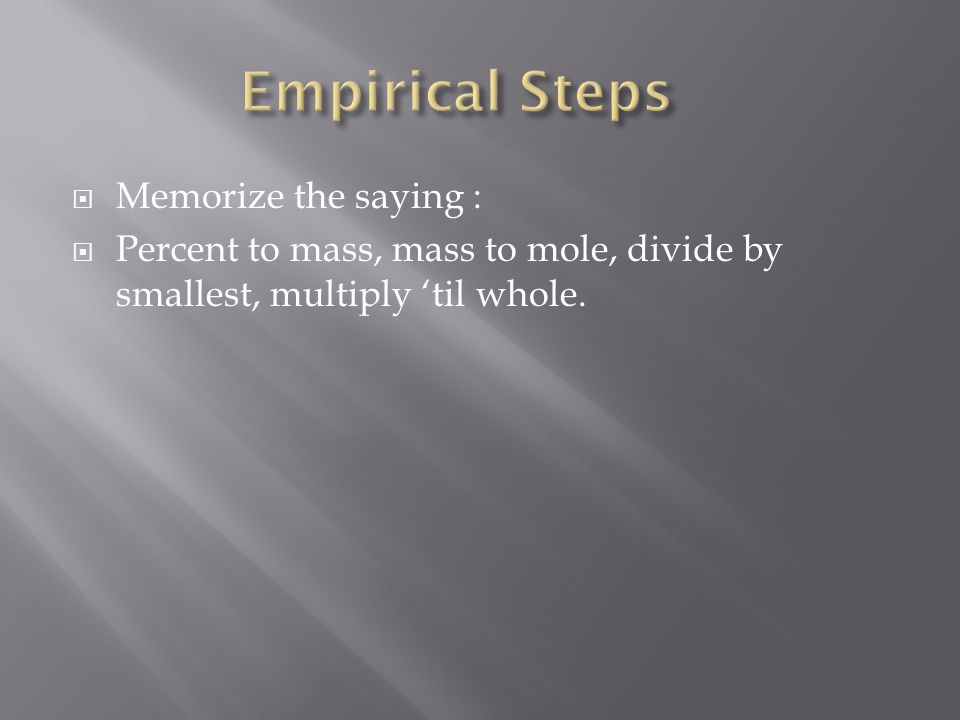 Empirical Steps Memorize the saying :