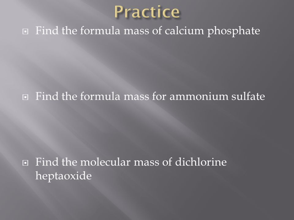 Practice Find the formula mass of calcium phosphate