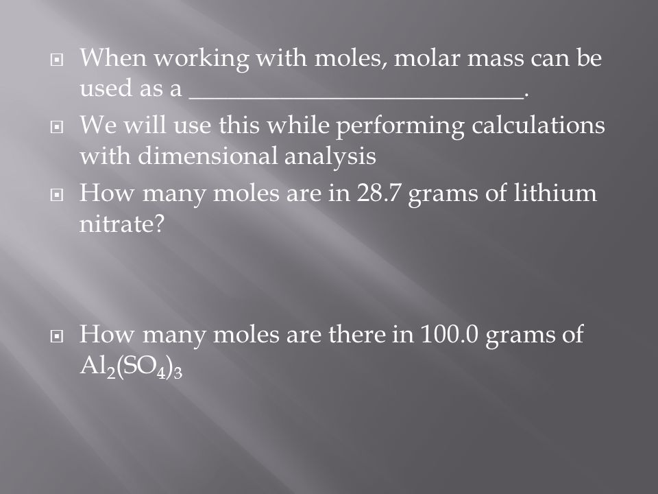 When working with moles, molar mass can be used as a __________________________.