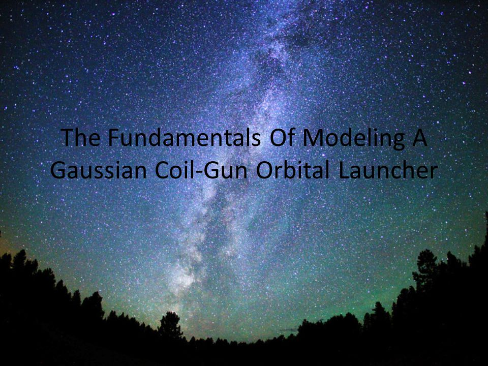 The Fundamentals Of Modeling A Gaussian Coil-Gun Orbital Launcher