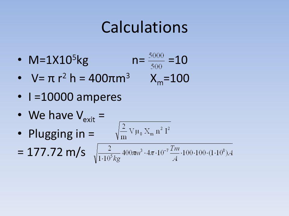 Calculations M=1X105kg n= =10 V= π r2 h = 400πm3 Xm=100