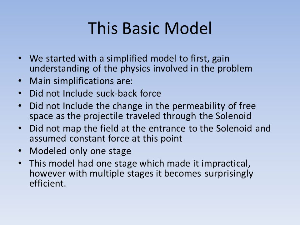 This Basic Model We started with a simplified model to first, gain understanding of the physics involved in the problem.