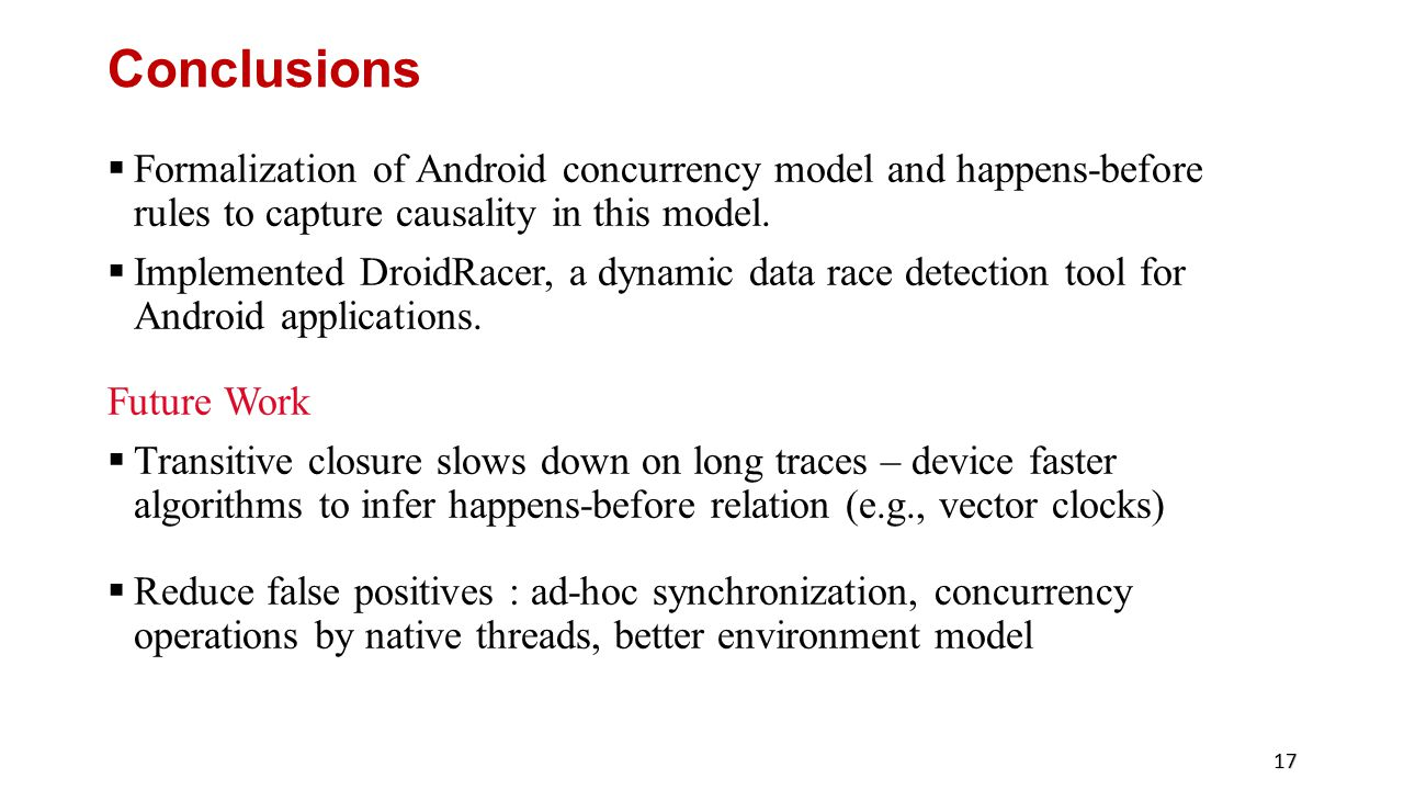 Conclusions Formalization of Android concurrency model and happens-before rules to capture causality in this model.