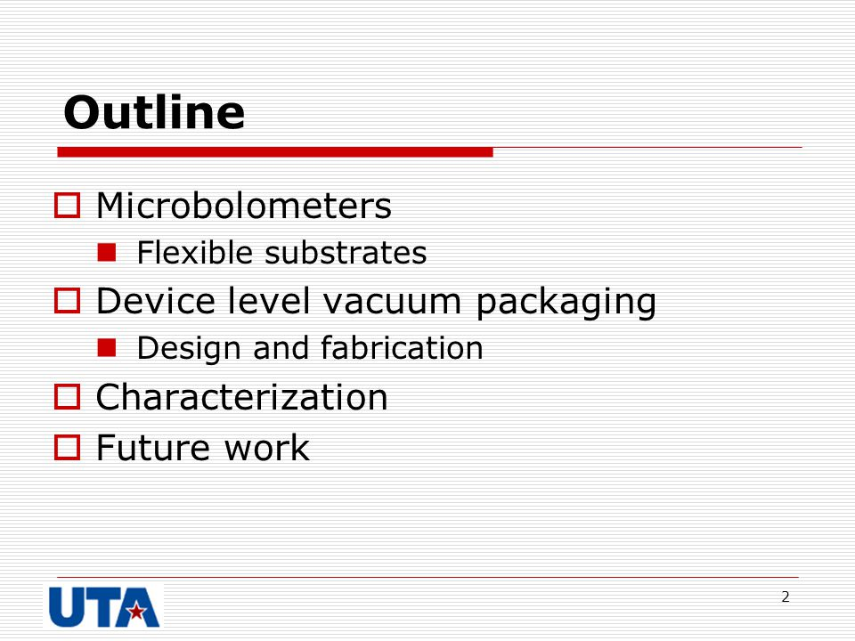 Outline Microbolometers Device level vacuum packaging Characterization
