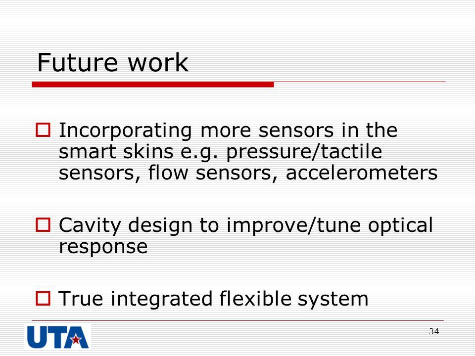 Future work Incorporating more sensors in the smart skins e.g. pressure/tactile sensors, flow sensors, accelerometers.