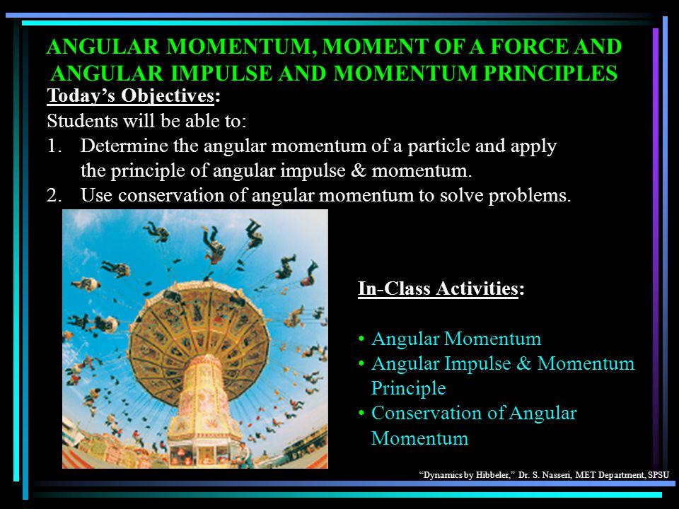 ANGULAR MOMENTUM, MOMENT OF A FORCE AND ANGULAR IMPULSE AND MOMENTUM PRINCIPLES