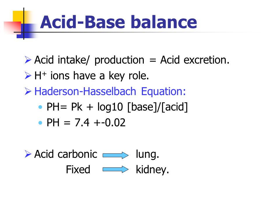 Acid-Base balance Acid intake/ production = Acid excretion.