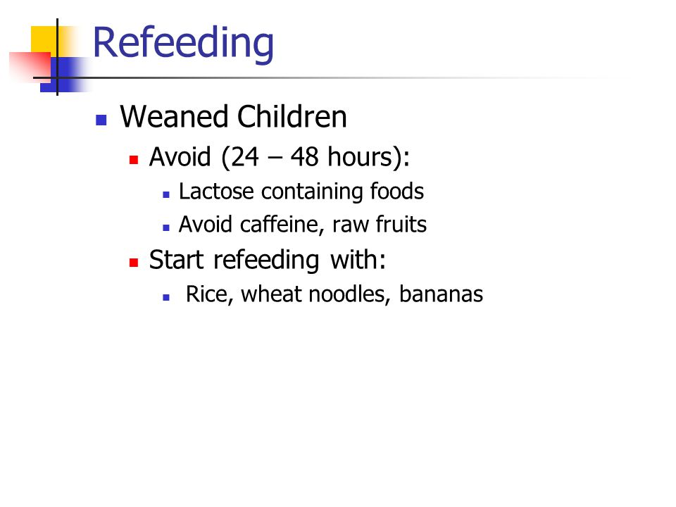 Refeeding Weaned Children Avoid (24 – 48 hours): Start refeeding with: