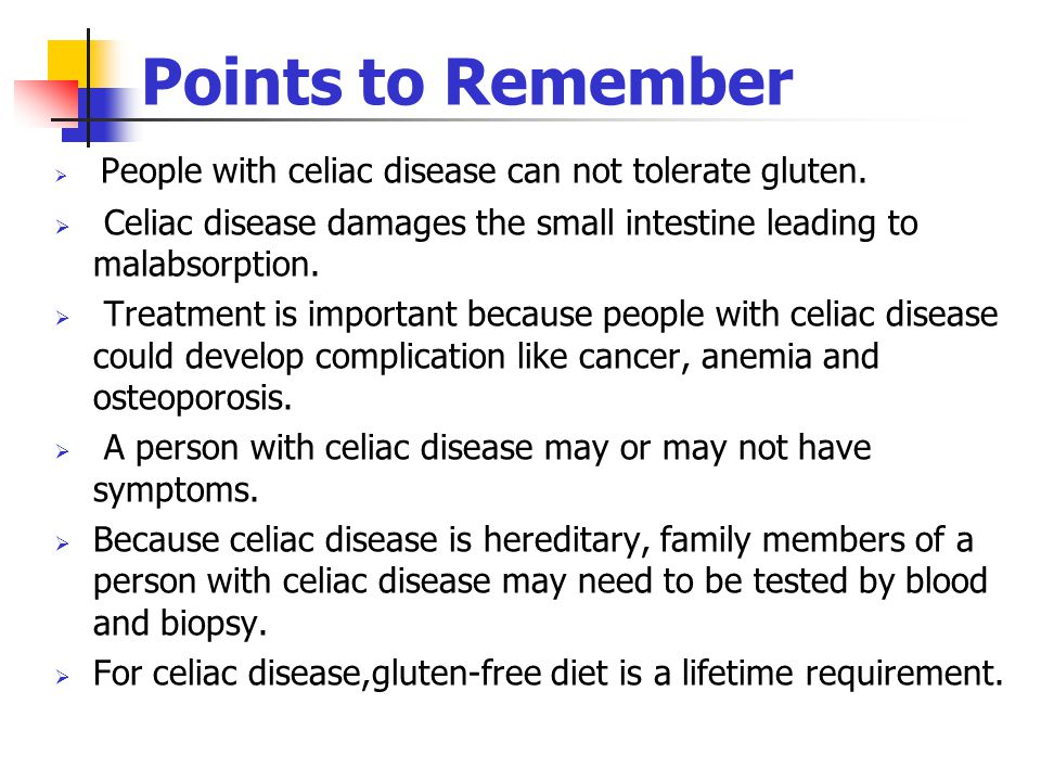 Points to Remember People with celiac disease can not tolerate gluten. Celiac disease damages the small intestine leading to malabsorption.