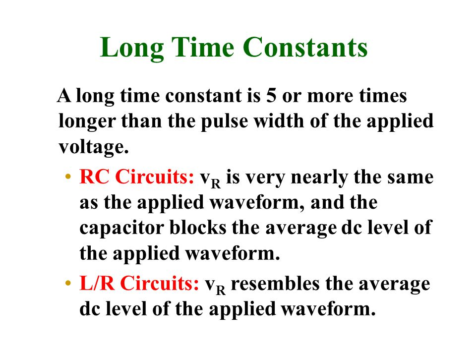 Long Time Constants A long time constant is 5 or more times longer than the pulse width of the applied voltage.