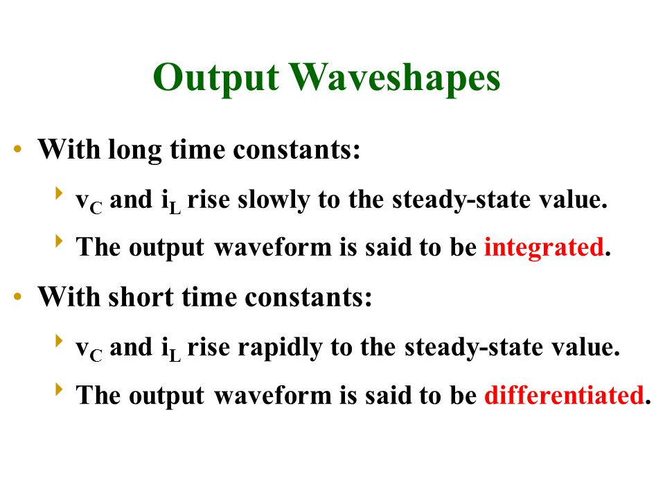 Output Waveshapes With long time constants: With short time constants: