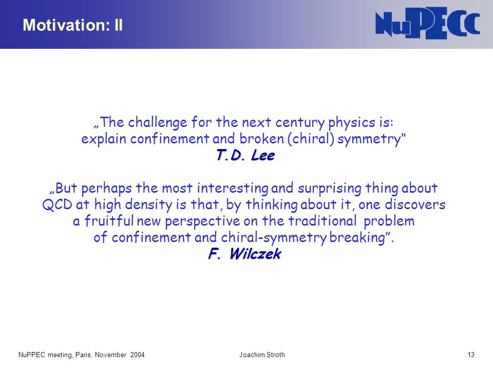 """Motivation: II """"The challenge for the next century physics is: explain confinement and broken (chiral) symmetry T.D. Lee."""