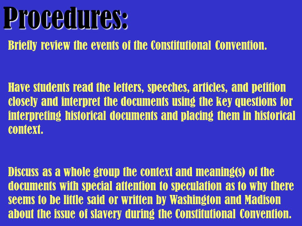 Procedures: Briefly review the events of the Constitutional Convention.