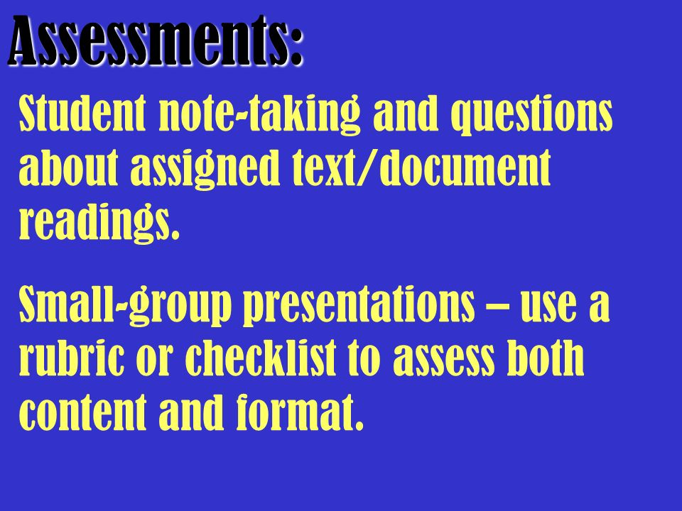 Assessments: Student note-taking and questions about assigned text/document readings.