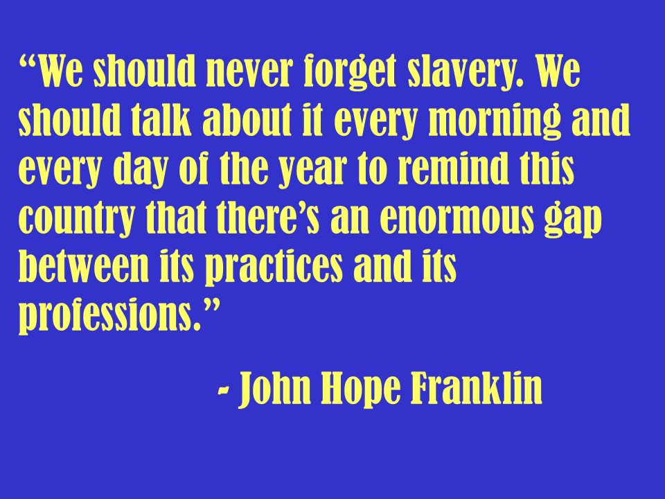 We should never forget slavery