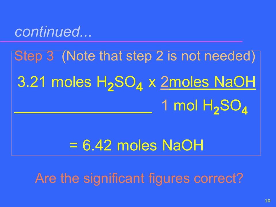 = 6.42 moles NaOH continued... 1 mol H2SO4