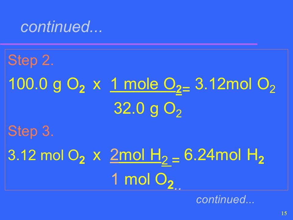 continued... 100.0 g O2 x 1 mole O2= 3.12mol O2 32.0 g O2 1 mol O2..