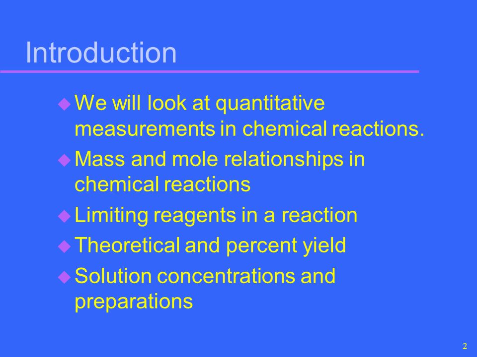 Introduction We will look at quantitative measurements in chemical reactions. Mass and mole relationships in chemical reactions.