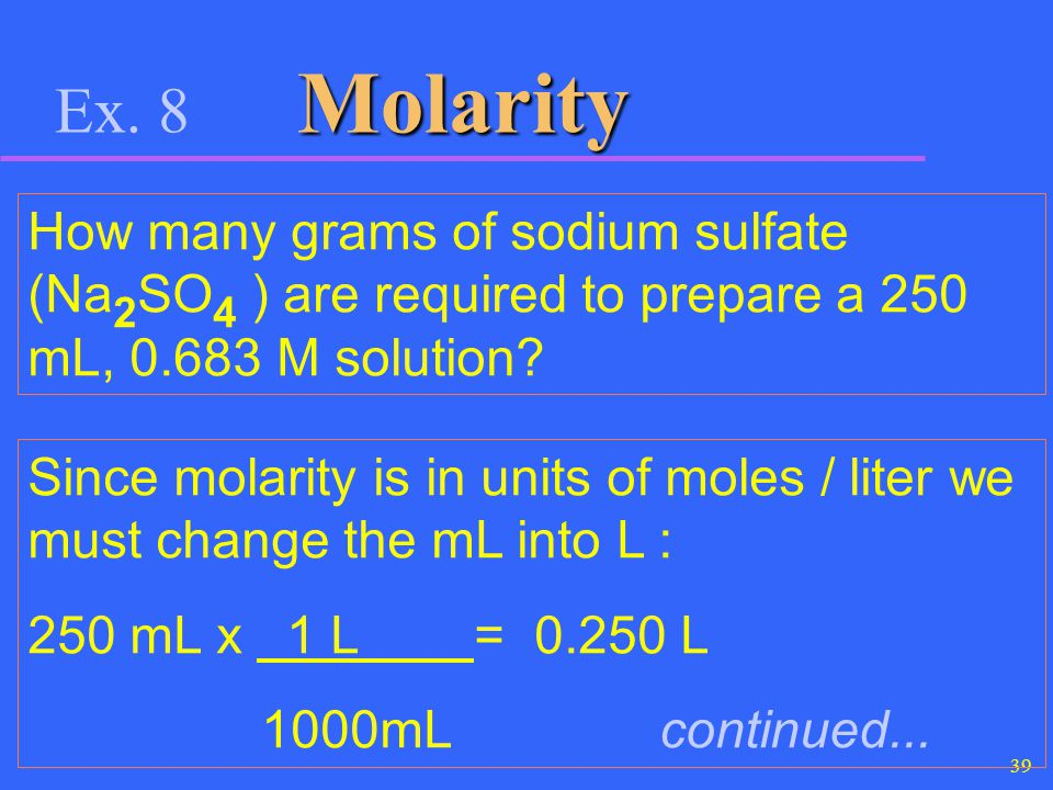 Ex. 8 Molarity How many grams of sodium sulfate (Na2SO4 ) are required to prepare a 250 mL, 0.683 M solution