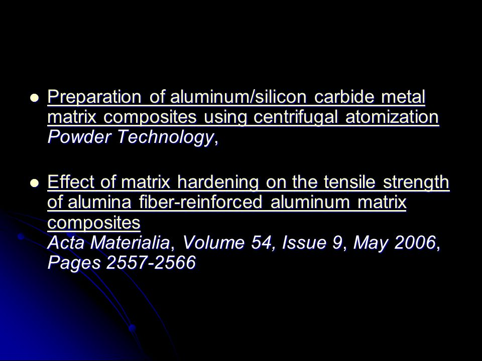 Preparation of aluminum/silicon carbide metal matrix composites using centrifugal atomization Powder Technology,