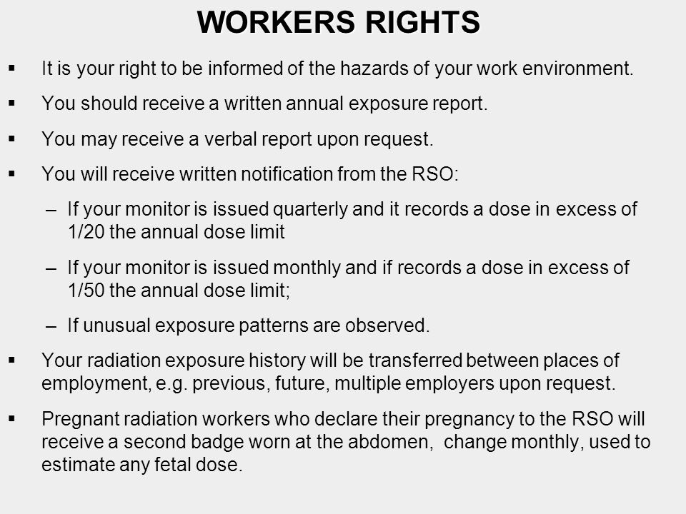WORKERS RIGHTS It is your right to be informed of the hazards of your work environment. You should receive a written annual exposure report.