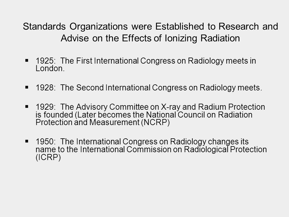 Standards Organizations were Established to Research and Advise on the Effects of Ionizing Radiation
