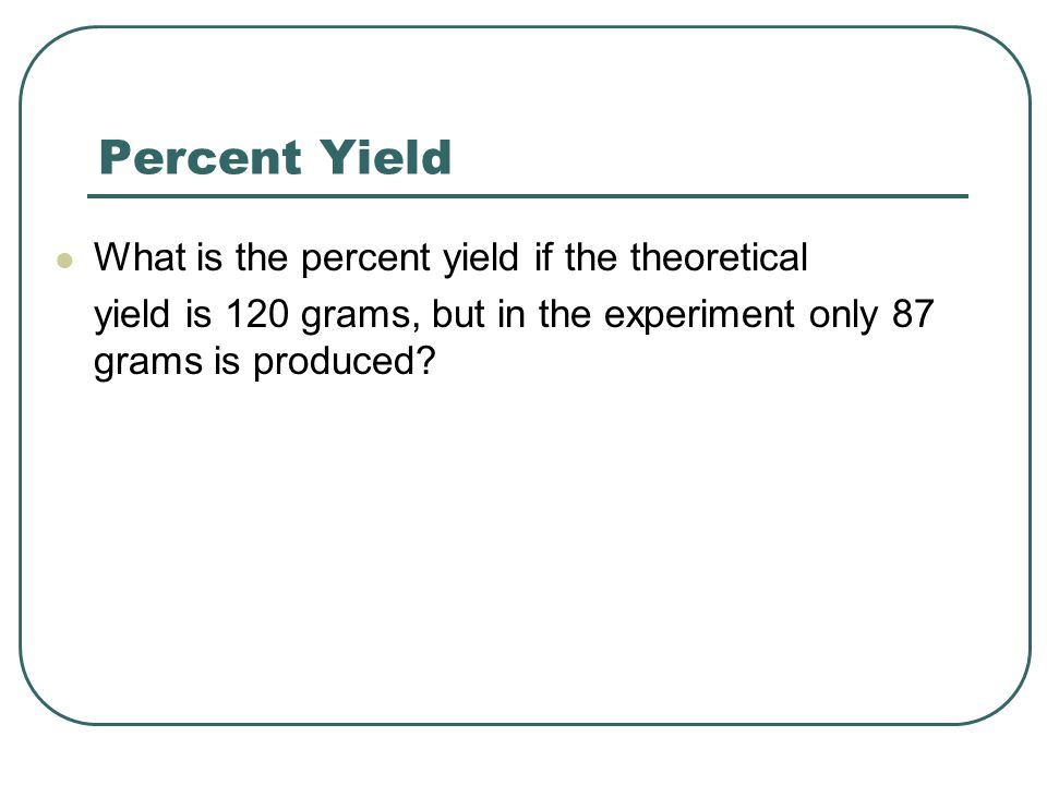 Percent Yield What is the percent yield if the theoretical
