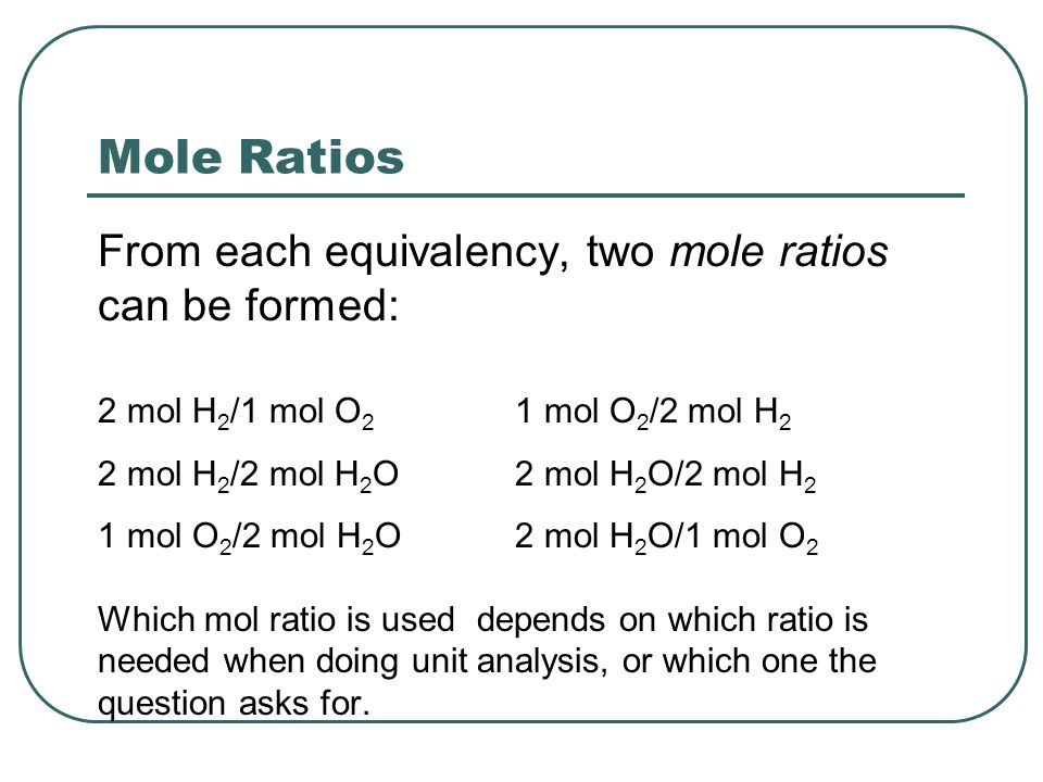 Mole Ratios From each equivalency, two mole ratios can be formed: