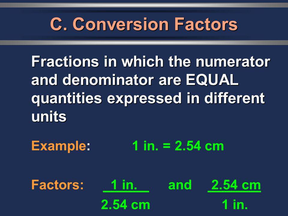 C. Conversion Factors Example: 1 in. = 2.54 cm