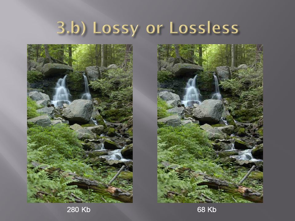 3.b) Lossy or Lossless 280 Kb 68 Kb