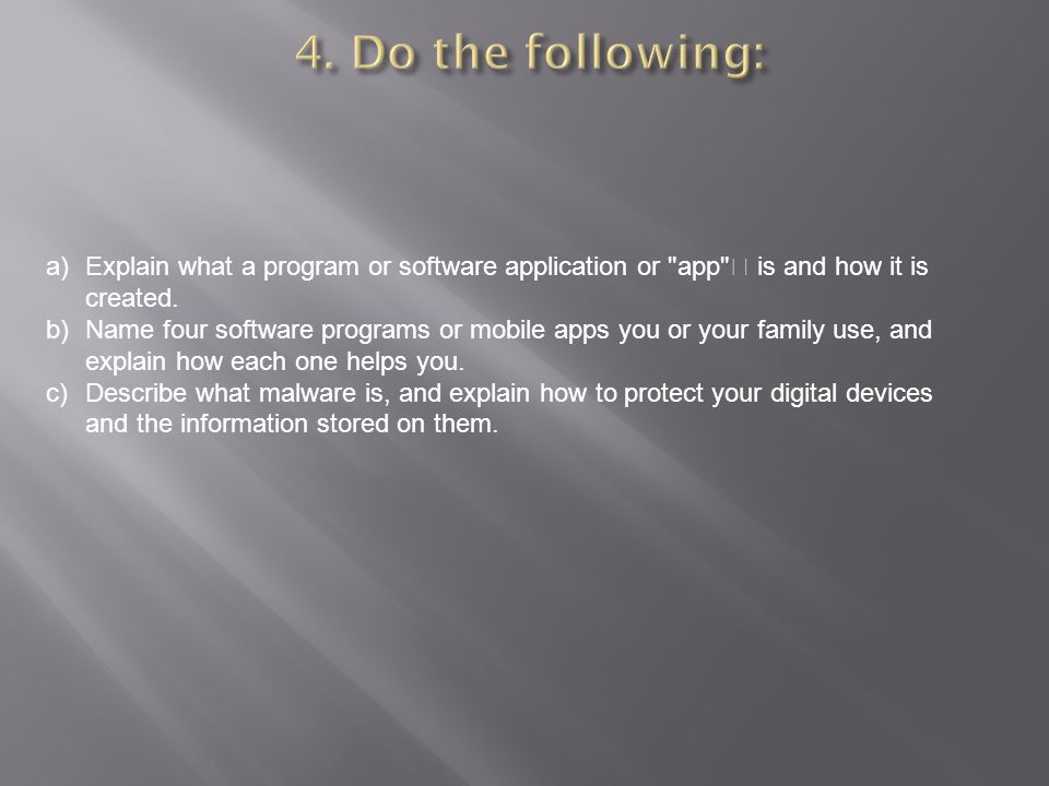 4. Do the following: Explain what a program or software application or app  is and how it is created.