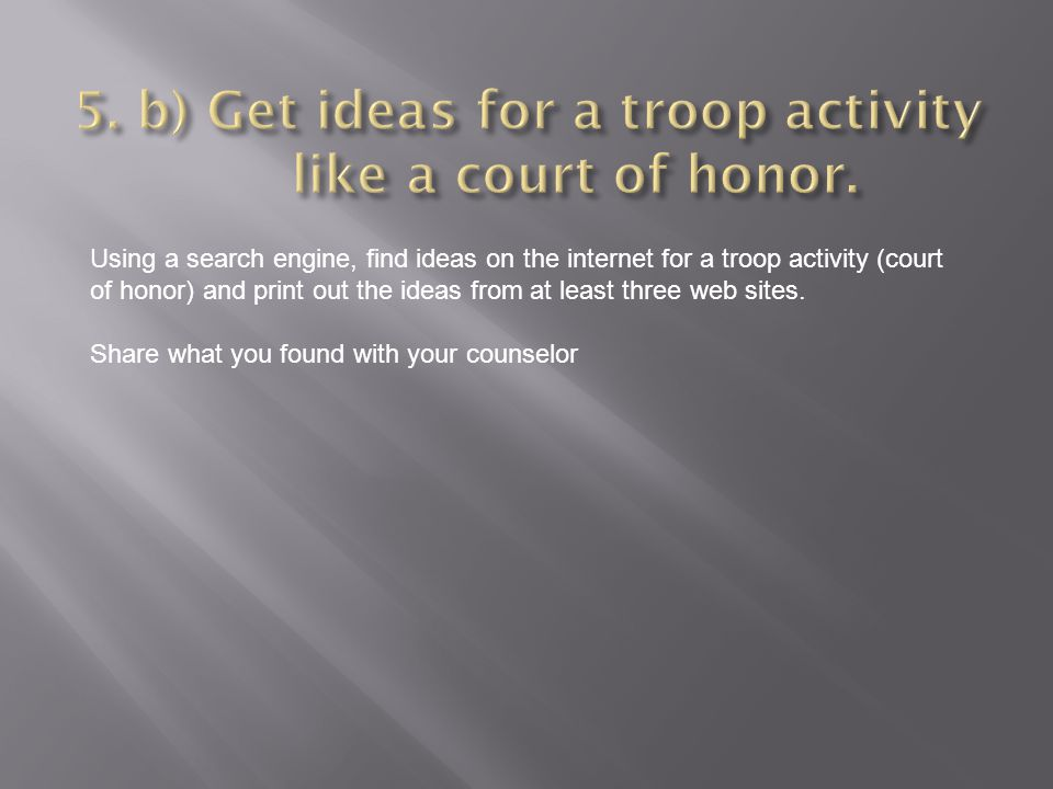 5. b) Get ideas for a troop activity like a court of honor.