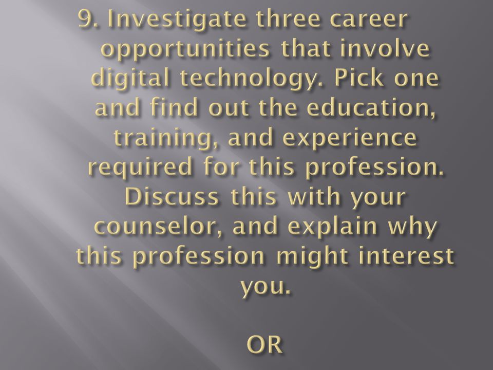 9. Investigate three career opportunities that involve digital technology.