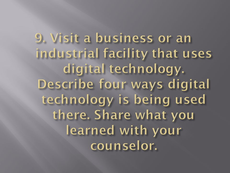 9. Visit a business or an industrial facility that uses digital technology.