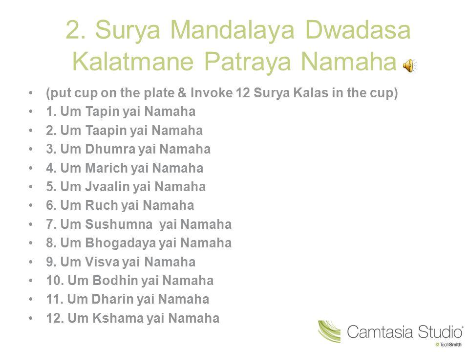 2. Surya Mandalaya Dwadasa Kalatmane Patraya Namaha
