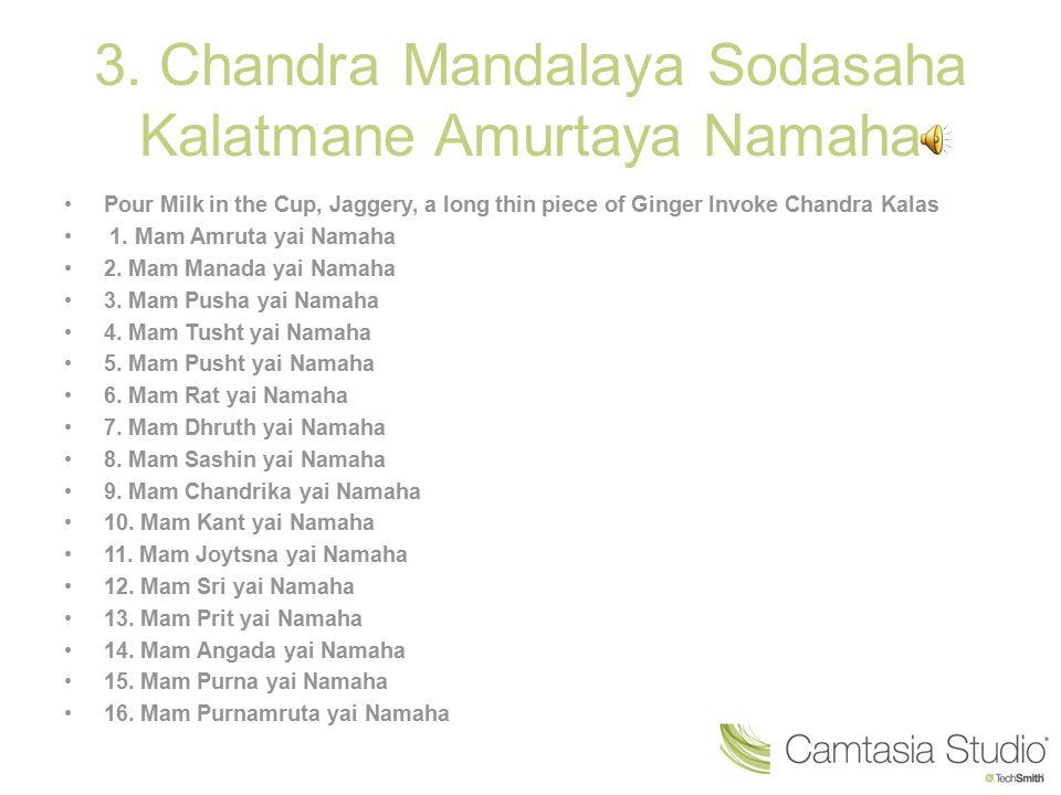 3. Chandra Mandalaya Sodasaha Kalatmane Amurtaya Namaha