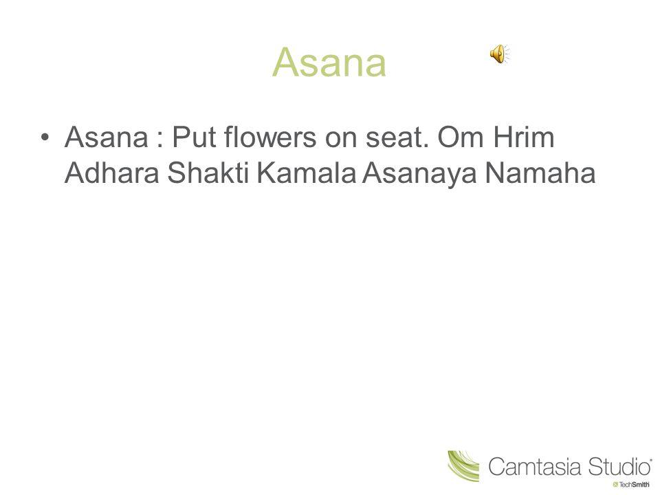 Asana Asana : Put flowers on seat. Om Hrim Adhara Shakti Kamala Asanaya Namaha