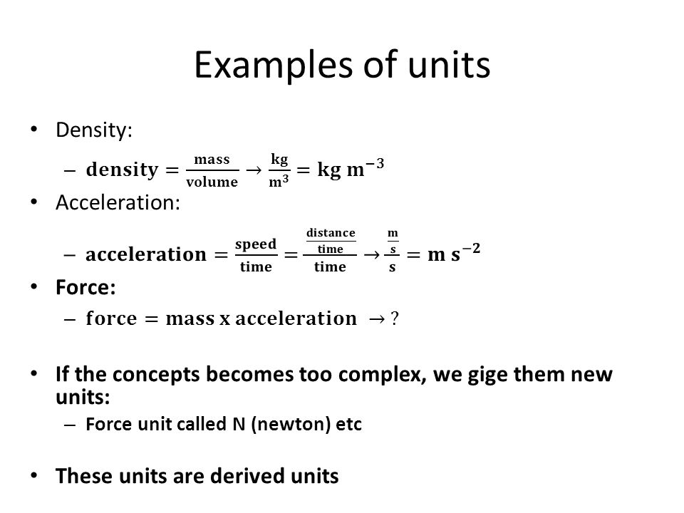 Examples of units Density: Acceleration: Force: