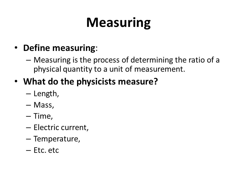 Measuring Define measuring: What do the physicists measure