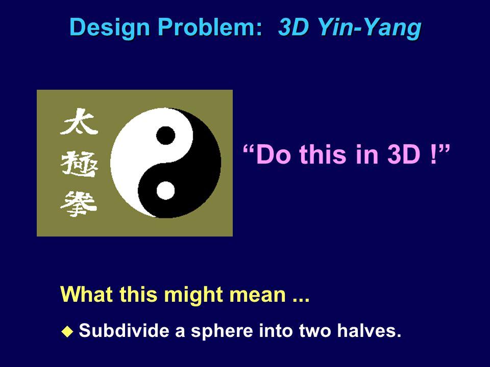 Design Problem: 3D Yin-Yang