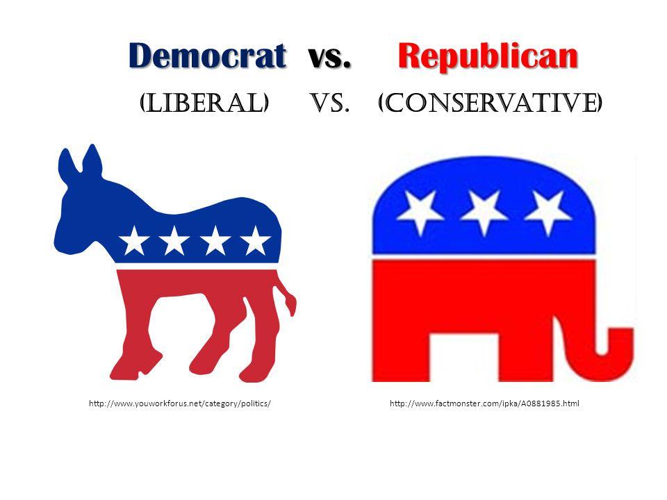 Democrat vs. Republican (liberal) vs. (conservative)