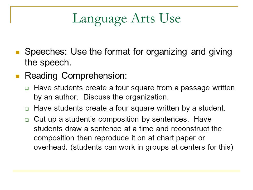 Language Arts Use Speeches: Use the format for organizing and giving the speech. Reading Comprehension: