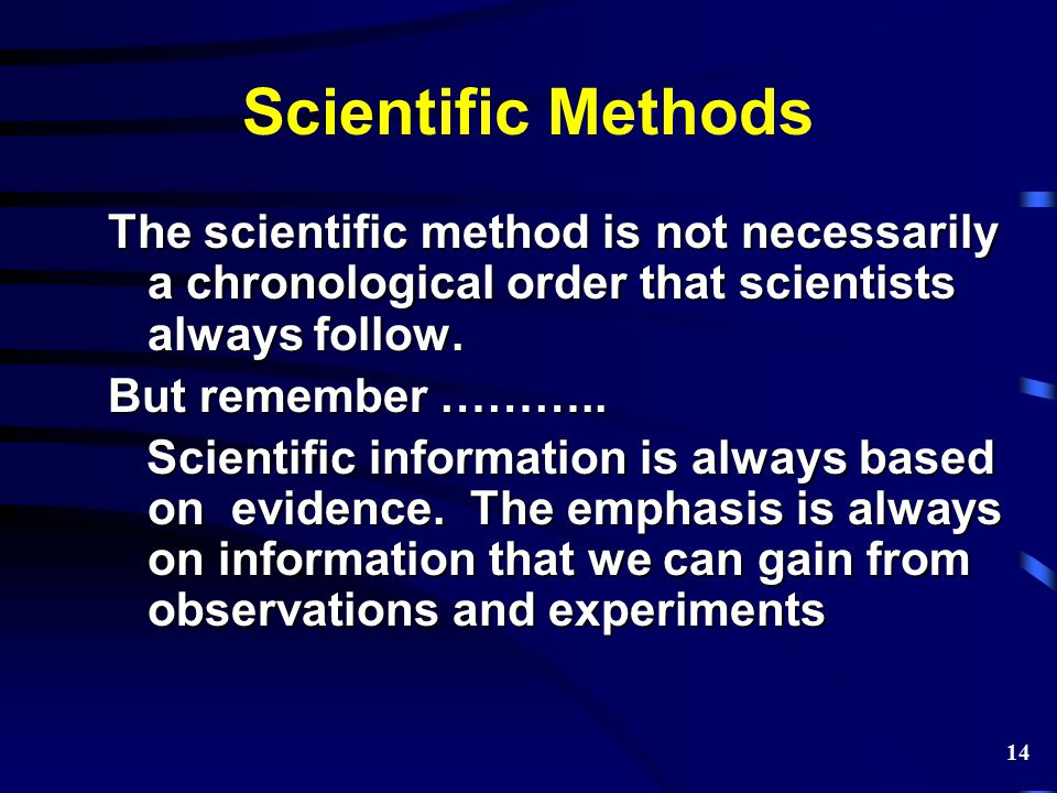 Scientific Methods The scientific method is not necessarily a chronological order that scientists always follow.