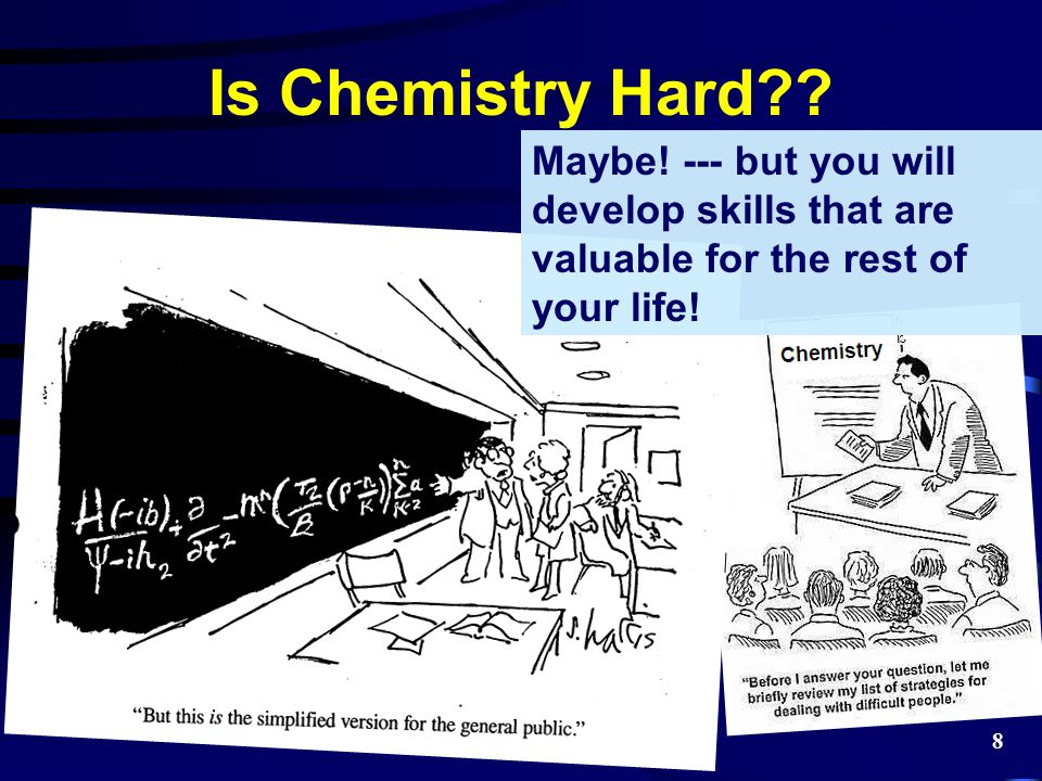 Is Chemistry Hard Maybe! --- but you will develop skills that are valuable for the rest of your life!