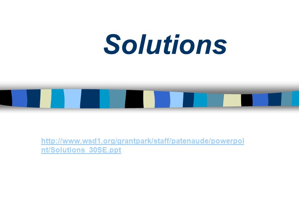 Solutions http://www.wsd1.org/grantpark/staff/patenaude/powerpoint/Solutions_30SE.ppt