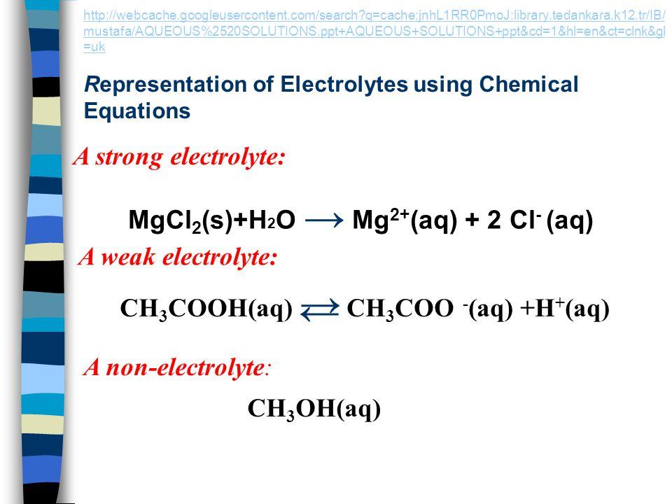 → A strong electrolyte: MgCl2(s)+H2O → Mg2+(aq) + 2 Cl- (aq)