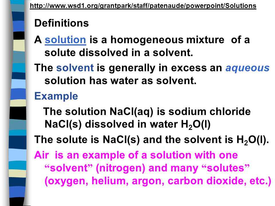 The solute is NaCl(s) and the solvent is H2O(l).