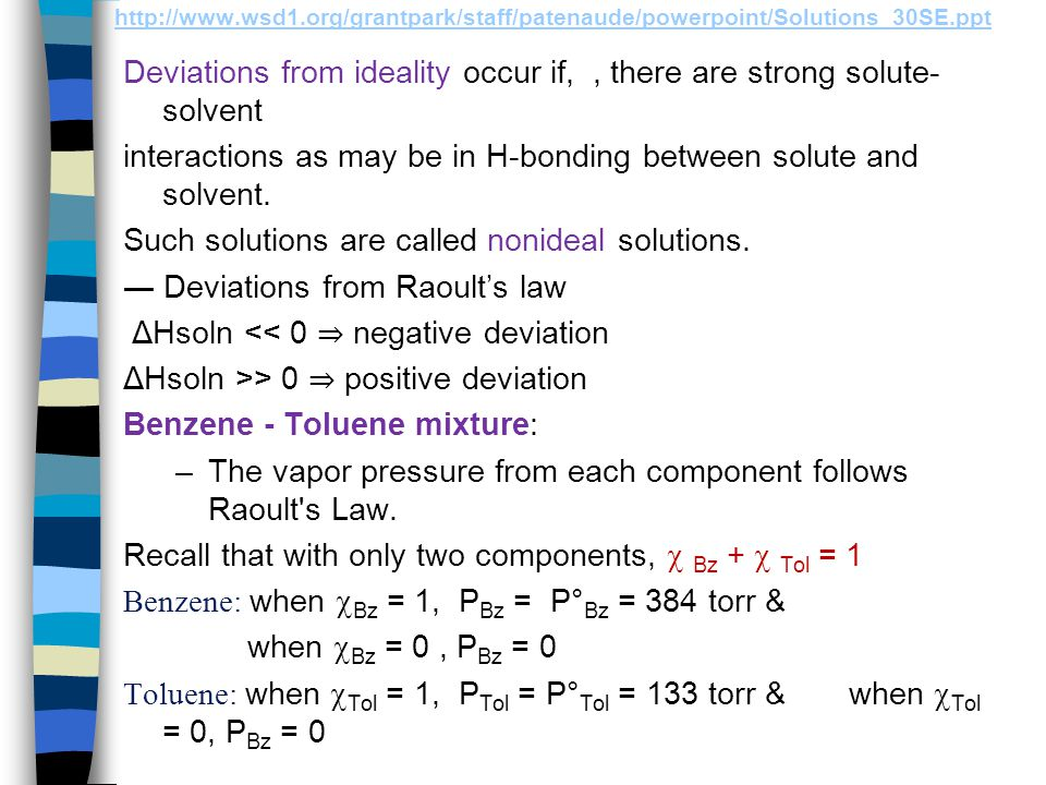 Deviations from ideality occur if, , there are strong solute-solvent