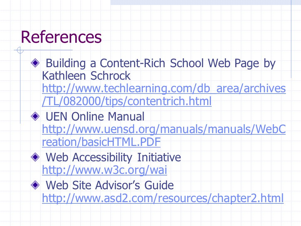 References Building a Content-Rich School Web Page by Kathleen Schrock http://www.techlearning.com/db_area/archives/TL/082000/tips/contentrich.html.