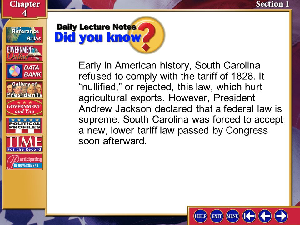Early in American history, South Carolina refused to comply with the tariff of 1828. It nullified, or rejected, this law, which hurt agricultural exports. However, President Andrew Jackson declared that a federal law is supreme. South Carolina was forced to accept a new, lower tariff law passed by Congress soon afterward.
